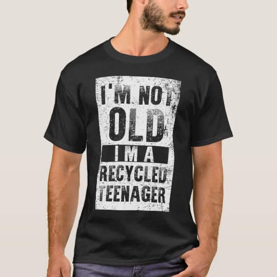 I'm Not Old I'm Recycled Teenager T-Shirt