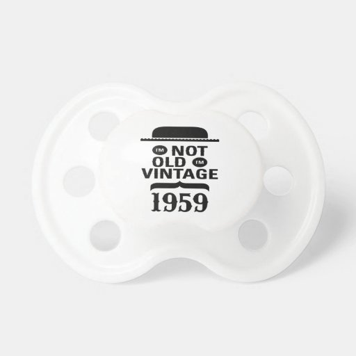I'm not old, I'm vintage 1959 Pacifiers