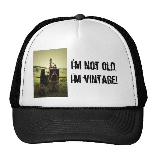 I'm not old,I'm vintage! Hat