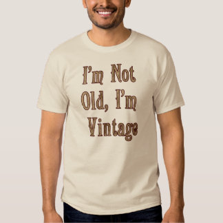 I'm Not Old I'm Vintage Shirts