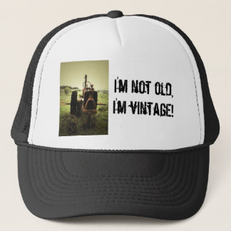 I'm not old,I'm vintage! Trucker Hat