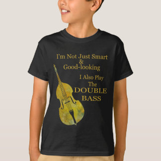 I'm Not Only Smart and Good Looking Bass Shirt