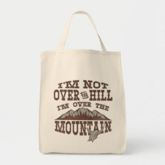 I'm Not Over the Hill I'm Over the Mountain Grocery Tote Bag