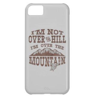 I'm Not Over the Hill I'm Over the Mountain iPhone 5C Case