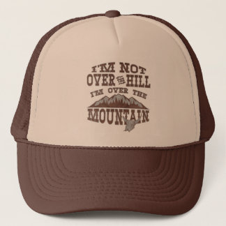 I'm Not Over the Hill I'm Over the Mountain Trucker Hat