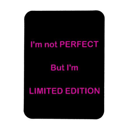 I'M NOT PERFECT BUT I'M LIMITED EDITION FUNNY QUOT RECTANGULAR PHOTO MAGNET