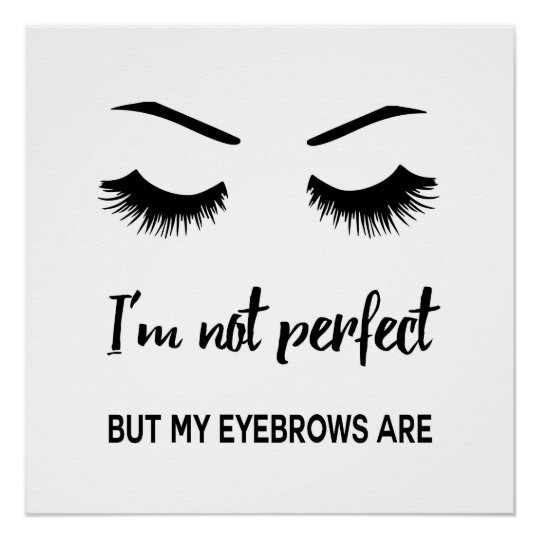 I'm not perfect but my eyebrows are poster