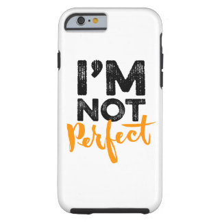 I'm Not Perfect - Hand Lettering Typography Design Tough iPhone 6 Case