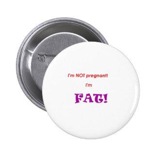 I'm not pregnant I'm FAT! 6 Cm Round Badge