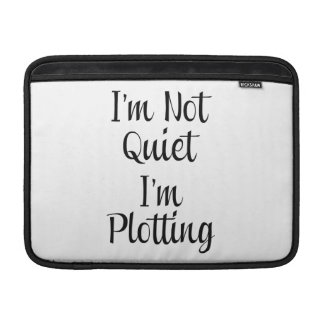 I'm Not Quiet, I'm Plotting Sleeve For MacBook Air