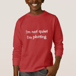 I'm not quiet I'm plotting T-Shirt