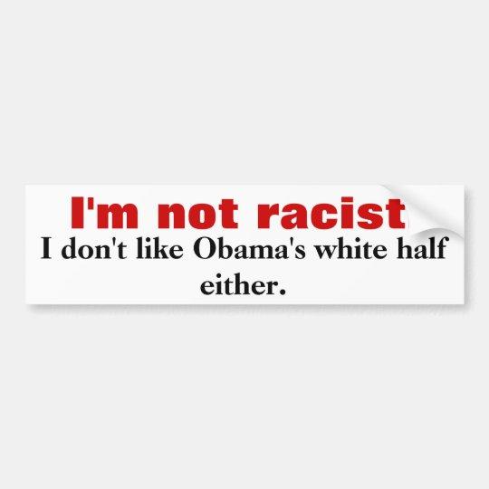 I'm not racist., I don't like Obama's white
