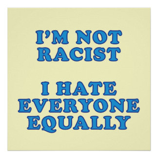 I'm Not Racist Poster