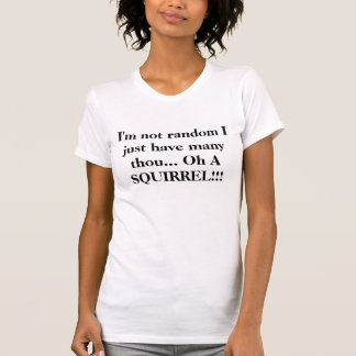 I'm not random I just have many thou... Oh A SQ... T-Shirt