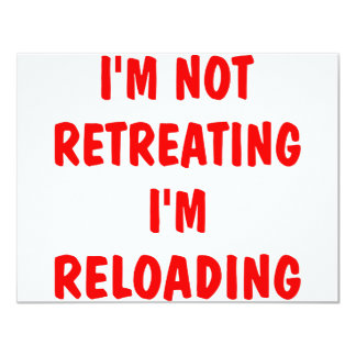 I'm Not Retreating I'm Reloading 11 Cm X 14 Cm Invitation Card