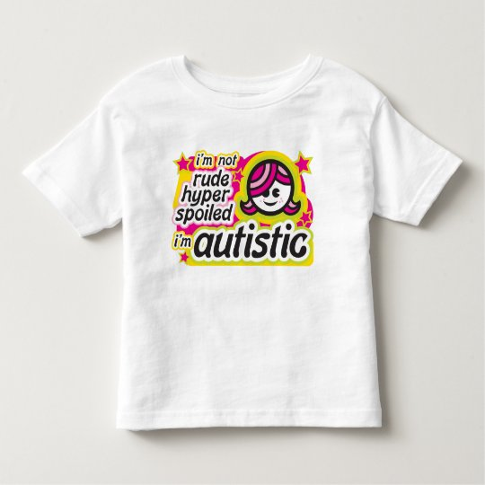 I'm Not Rude, Hyper, Spoiled... I'm Autistic Toddler T-Shirt