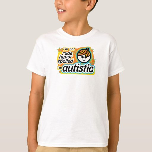 I'm not rude... I'm autistic T Shirts