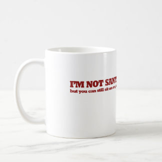 I'm not Santa but you can sit in my lap Basic White Mug