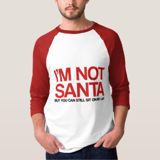 I'M NOT SANTA, BUT YOU CAN SIT ON MY LAP TSHIRTS