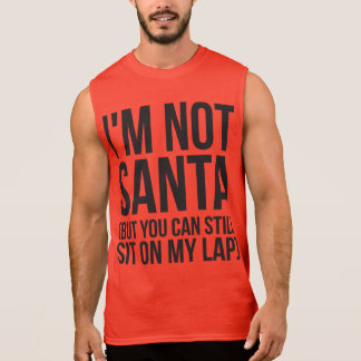 I'm Not Santa (But You Can Still Sit On My Lap) Sleeveless Tee