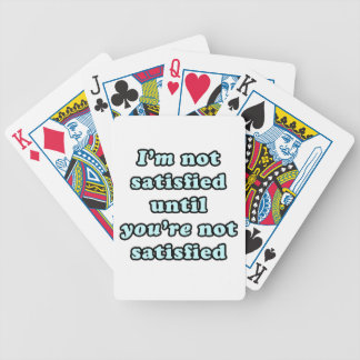 I'm not satisfied until you're not satisfied bicycle playing cards