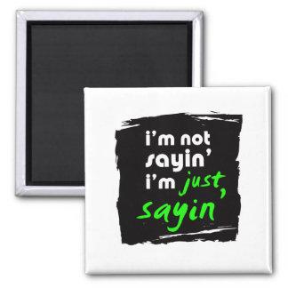I'm Not Sayin' I'm Just Sayin' Square Magnet