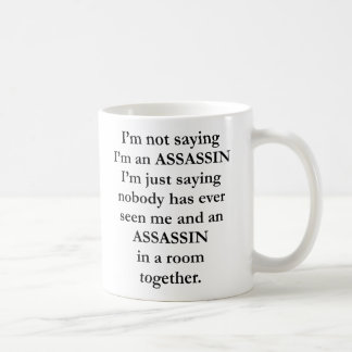 I'm Not Saying I'm An Assassin 11 OZ Coffee Mug