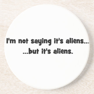 I'm not saying it's aliens... but it's aliens meme coasters