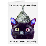 """I'm not saying it's aliens...."" Cat Greeting Card"
