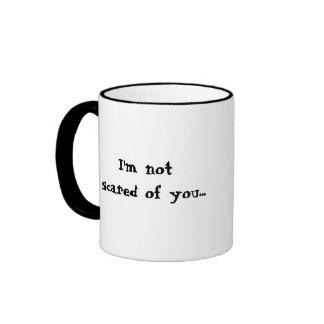 I'm not scared of you...Psych. Nurse Humor Ringer Mug