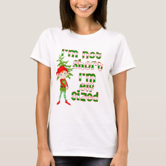 I'm not short I'm elf sized T-Shirt