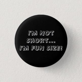 I'm Not Short...I'm FUN SIZE! 3 Cm Round Badge