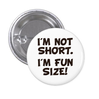 I'm Not Short I'm Fun Size 3 Cm Round Badge