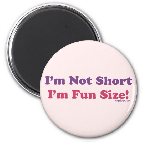 I'm Not Short, I'm Fun Size! 6 Cm Round Magnet
