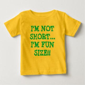 I'M NOT SHORT..., I'M FUN SIZE!! BABY T-Shirt
