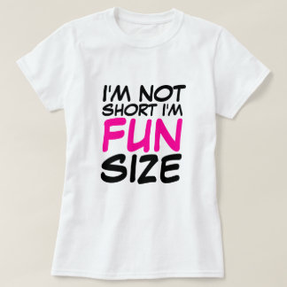 I'm Not Short I'm Fun Size Ladies T-Shirt