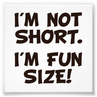 I'm Not Short I'm Fun Size Photographic Print