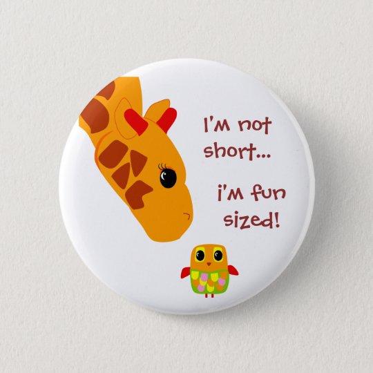 Im not short , Im fun sized 6 Cm Round Badge