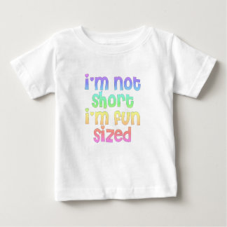 I'm not short I'm fun sized Baby t-shirt tee