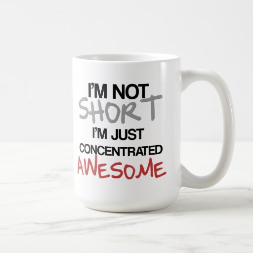 I'm not short, I'm just concentrated awesome! Coffee Mugs