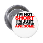I'm not short, I'm just concentrated awesome! Tee Pins