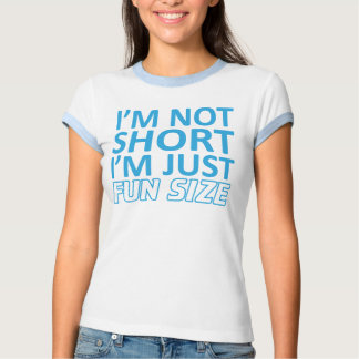 I'm Not Short I'm Just Fun Size Shirt