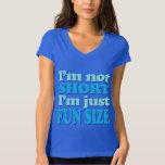 I'm Not Short, I'm Just Fun Size! T Shirt