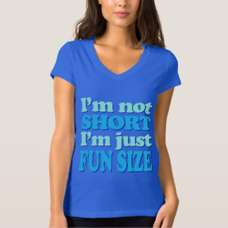 I'm Not Short, I'm Just Fun Size! T-Shirt