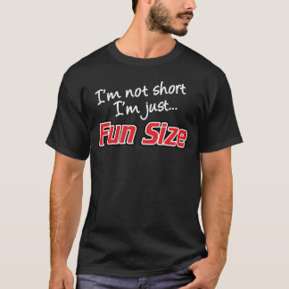 I'm Not Short I'm Just Fun Size T Shirt