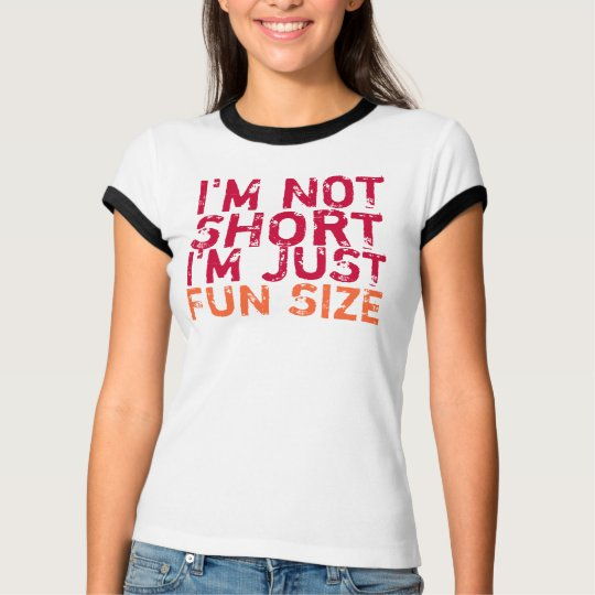 I'm Not Short, I'm Just Fun Size T-Shirt