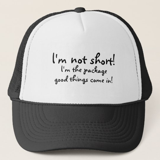 Im Not Short Im The Package Good Things Come In Trucker Hat