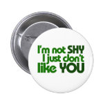 I'm not shy I just don't like you Badge