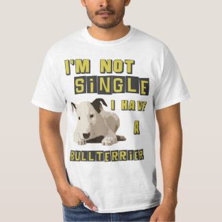 I'm not single, I have a Bull Terrier T-Shirt