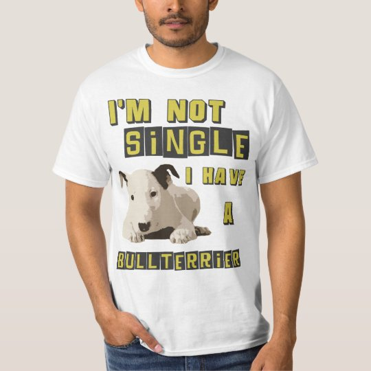 I'm not single, I have a Bull Terrier
